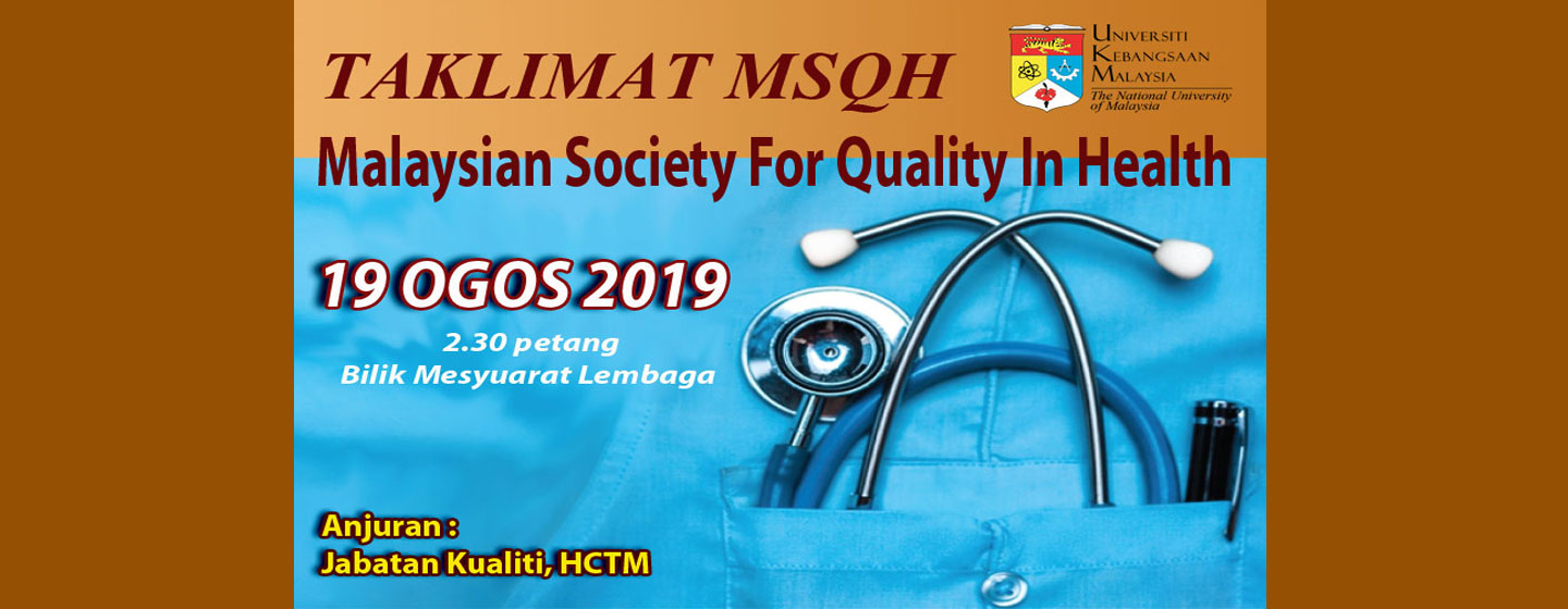 TAKLIMAT MALAYSIAN SOCIETY FOR QUALITY IN HEALTH ( MSQH )